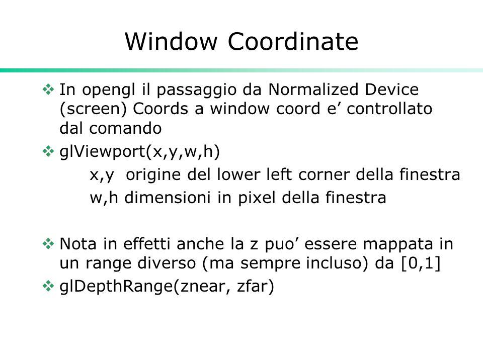 Window Coordinate In opengl il passaggio da Normalized Device (screen) Coords a window coord e' controllato dal comando.