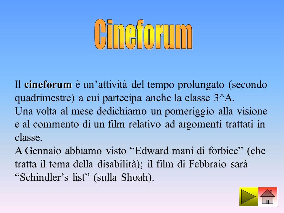 Cineforum Il cineforum è un'attività del tempo prolungato (secondo quadrimestre) a cui partecipa anche la classe 3^A.