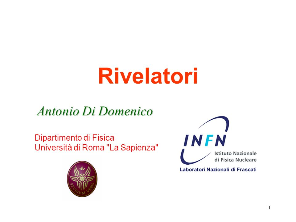 Rivelatori Antonio Di Domenico Dipartimento di Fisica