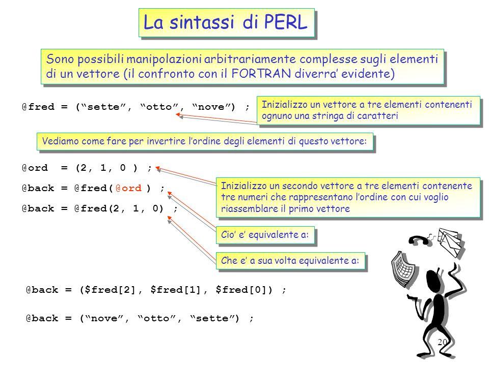 La sintassi di PERL Sono possibili manipolazioni arbitrariamente complesse sugli elementi.