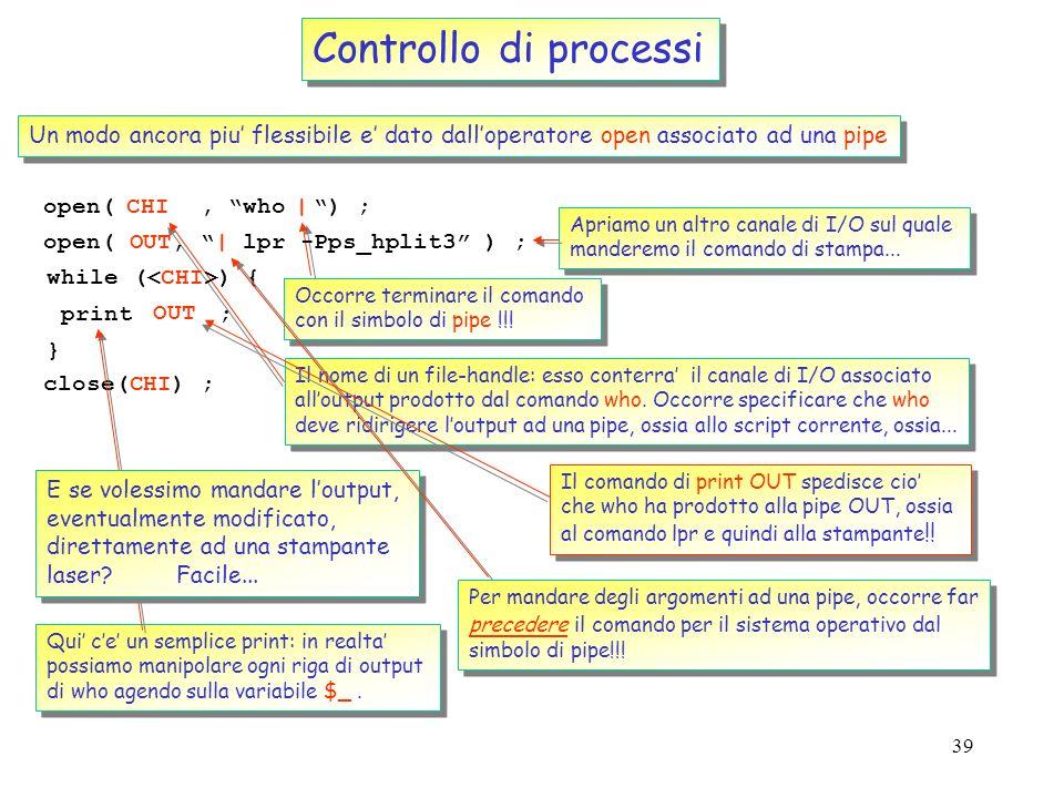 Controllo di processi Un modo ancora piu' flessibile e' dato dall'operatore open associato ad una pipe.
