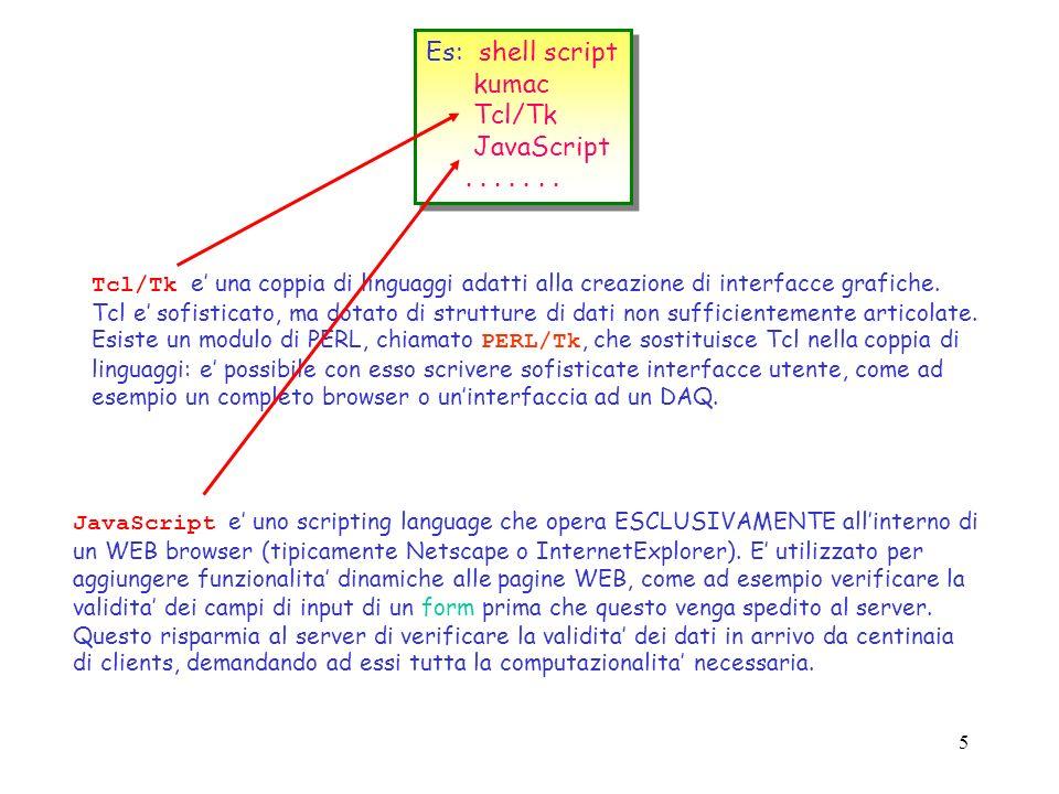 Es: shell script kumac Tcl/Tk JavaScript . . . . . . .