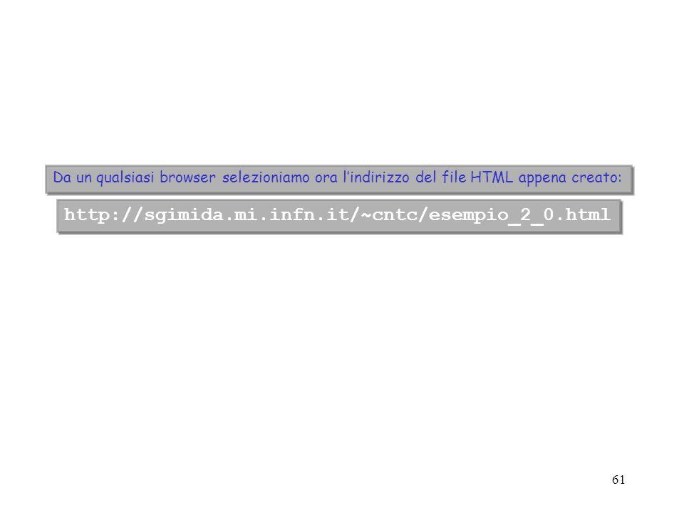 http://sgimida.mi.infn.it/~cntc/esempio_2_0.html Da un qualsiasi browser selezioniamo ora l'indirizzo del file HTML appena creato: