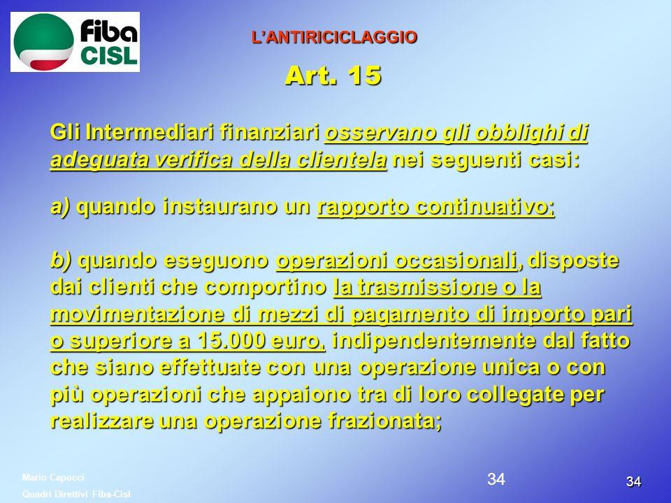 L'ANTIRICICLAGGIO Art. 15. Gli Intermediari finanziari osservano gli obblighi di adeguata verifica della clientela nei seguenti casi: