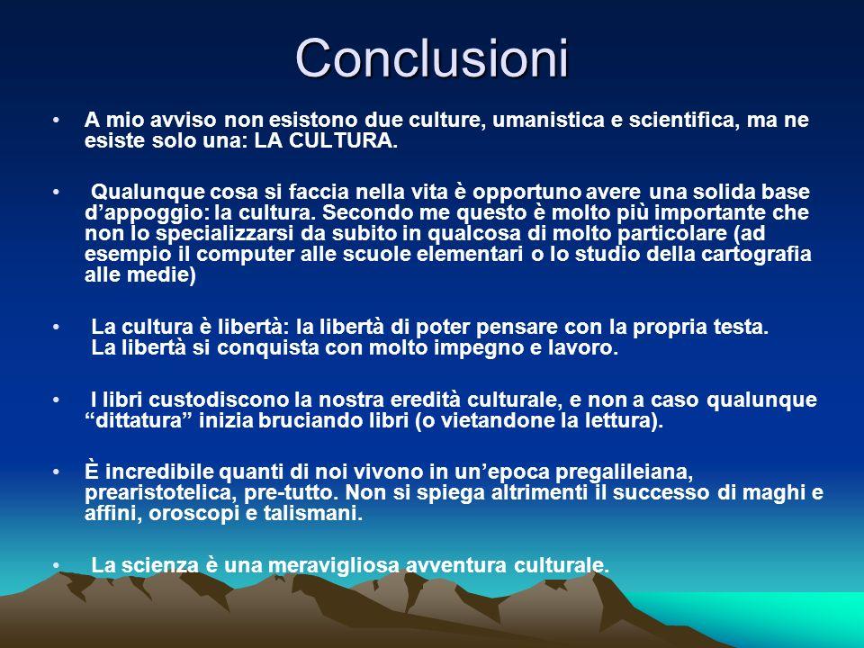 Conclusioni A mio avviso non esistono due culture, umanistica e scientifica, ma ne esiste solo una: LA CULTURA.