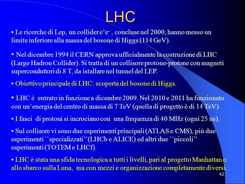 LHCLe ricerche di Lep, un collider e+e- , concluse nel 2000, hanno messo un limite inferiore alla massa del bosone di Higgs (114 GeV).