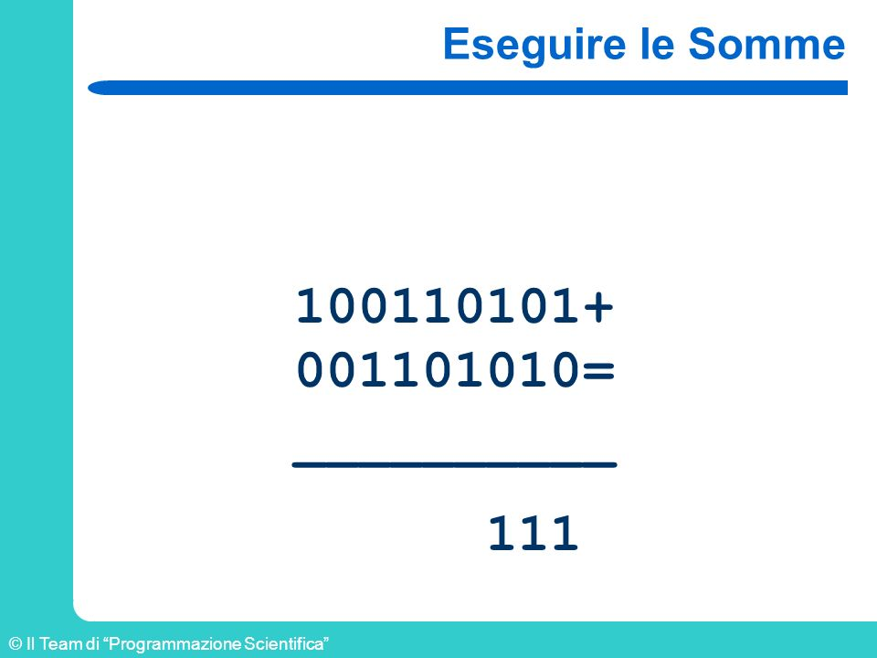 Eseguire le Somme 100110101+ 001101010= __________ 111