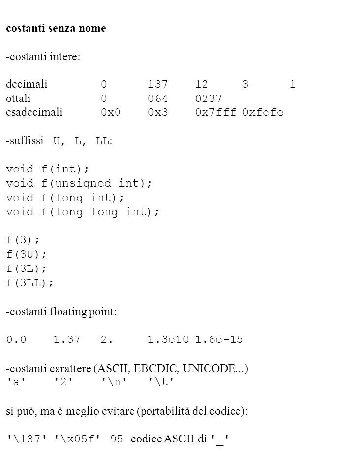 costanti senza nome -costanti intere: decimali 0 137 12 3 1. ottali 0 064 0237. esadecimali 0x0 0x3 0x7fff 0xfefe.