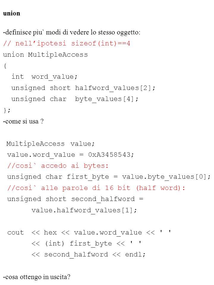 union -definisce piu` modi di vedere lo stesso oggetto: // nell'ipotesi sizeof(int)==4. union MultipleAccess.
