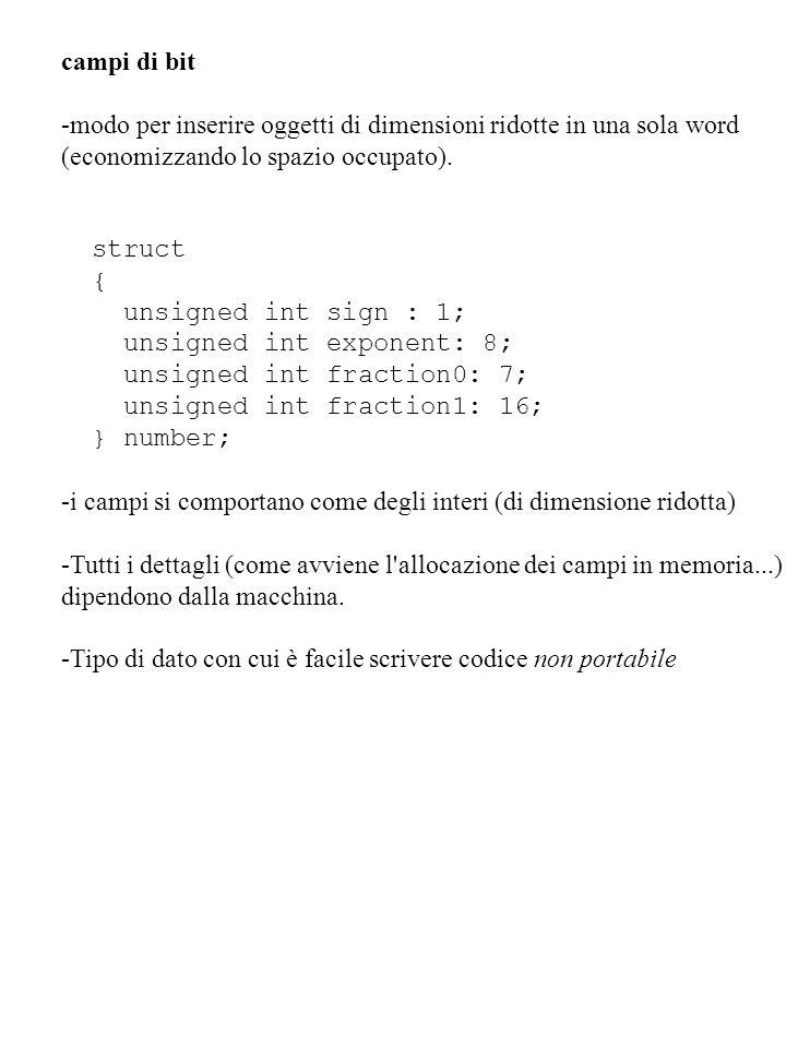 campi di bit -modo per inserire oggetti di dimensioni ridotte in una sola word. (economizzando lo spazio occupato).