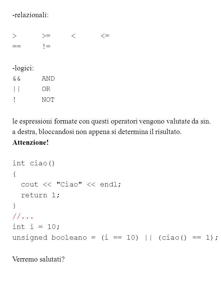 -relazionali: > >= < <= == != -logici: && AND. || OR. ! NOT. le espressioni formate con questi operatori vengono valutate da sin.