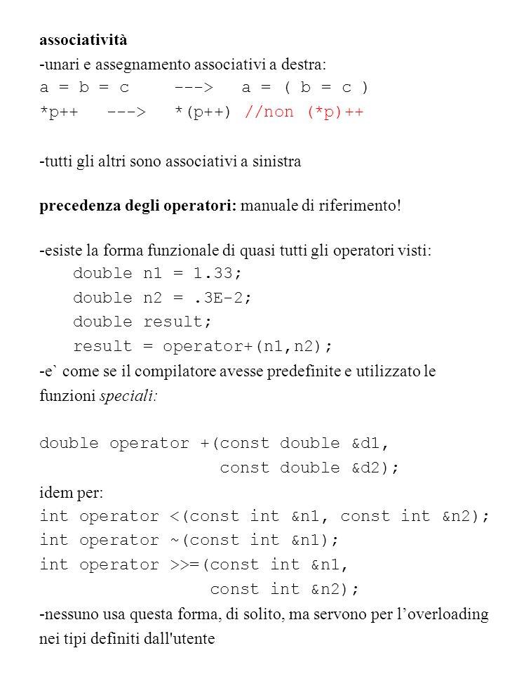 associatività -unari e assegnamento associativi a destra: a = b = c ---> a = ( b = c ) *p++ ---> *(p++) //non (*p)++