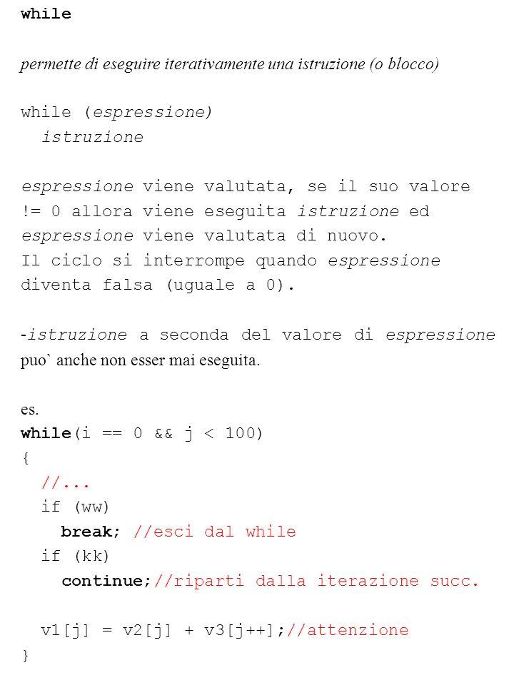 while permette di eseguire iterativamente una istruzione (o blocco) while (espressione) istruzione.