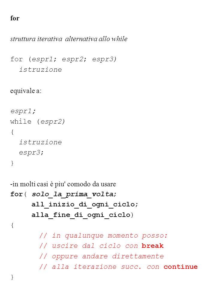 for struttura iterativa alternativa allo while. for (espr1; espr2; espr3) istruzione. equivale a: