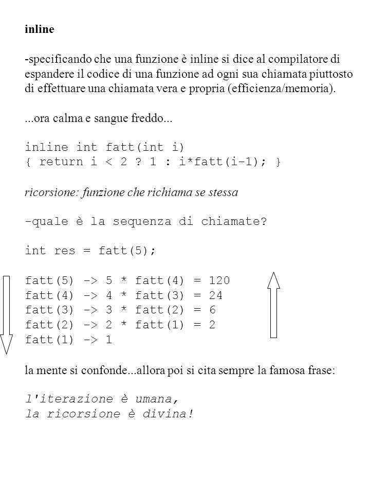 inline -specificando che una funzione è inline si dice al compilatore di. espandere il codice di una funzione ad ogni sua chiamata piuttosto.