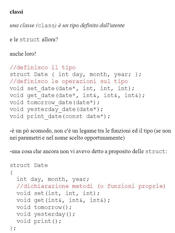 classi una classe (class) è un tipo definito dall utente. e le struct allora anche loro! //definisco il tipo.