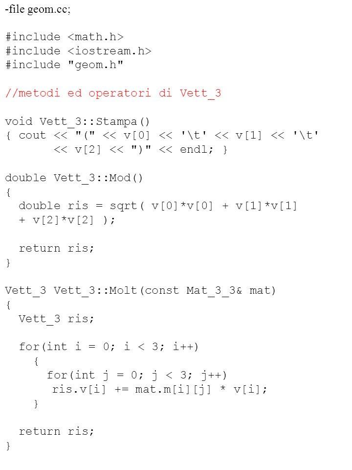 -file geom.cc; #include <math.h> #include <iostream.h> #include geom.h //metodi ed operatori di Vett_3.