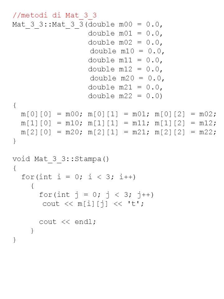 //metodi di Mat_3_3 Mat_3_3::Mat_3_3(double m00 = 0.0, double m01 = 0.0, double m02 = 0.0, double m10 = 0.0,