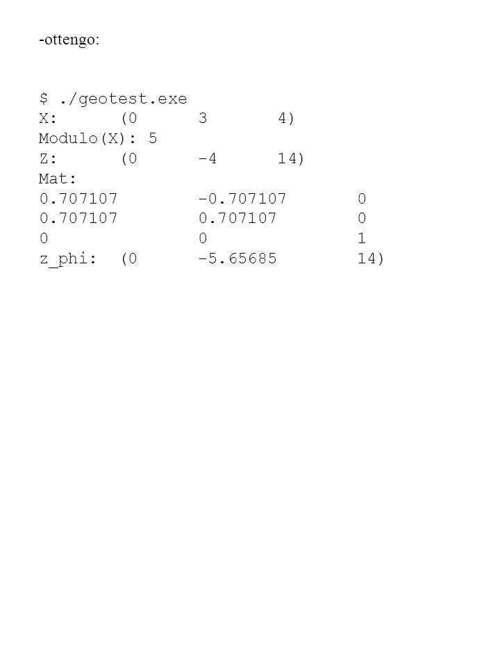 -ottengo: $ ./geotest.exe. X: (0 3 4) Modulo(X): 5. Z: (0 -4 14) Mat: