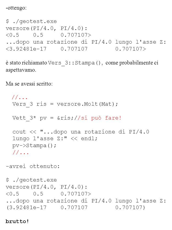 -ottengo: $ ./geotest.exe. versore(PI/4.0, PI/4.0): <0.5 0.5 0.707107> ...dopo una rotazione di PI/4.0 lungo l asse Z: