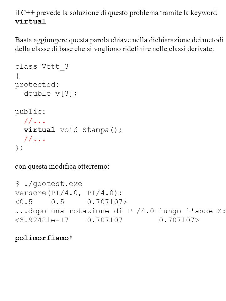 il C++ prevede la soluzione di questo problema tramite la keyword