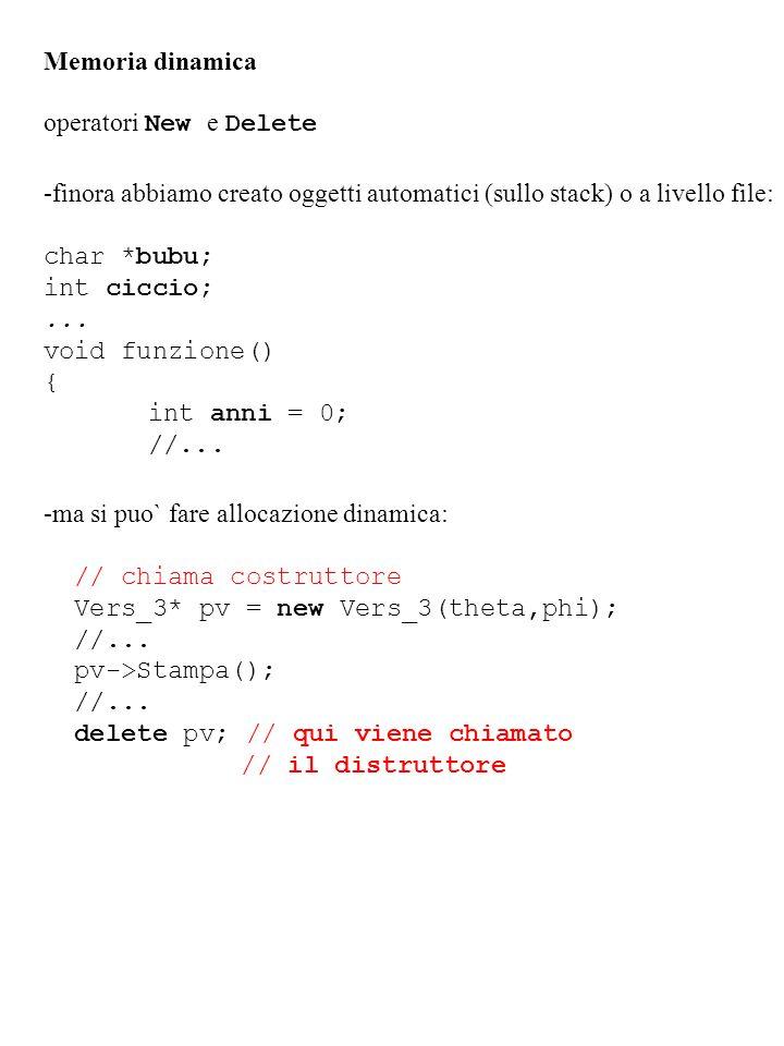 Memoria dinamica operatori New e Delete. -finora abbiamo creato oggetti automatici (sullo stack) o a livello file: