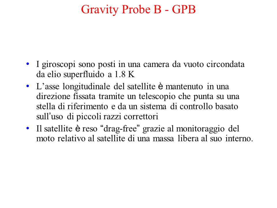 Gravity Probe B - GPB I giroscopi sono posti in una camera da vuoto circondata da elio superfluido a 1.8 K.