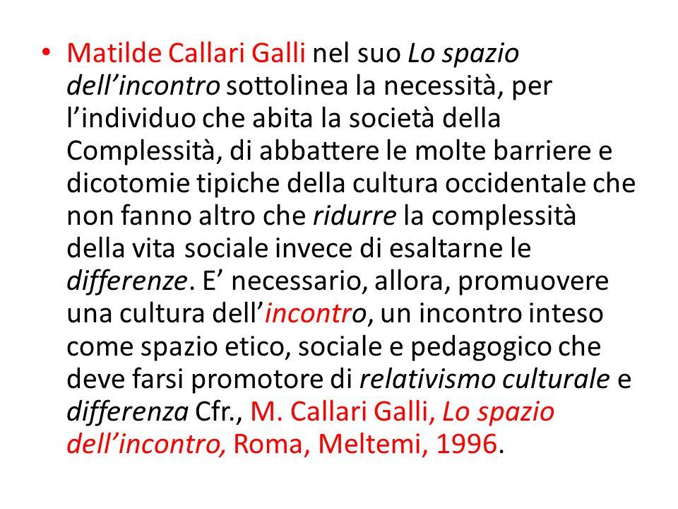 Matilde Callari Galli nel suo Lo spazio dell'incontro sottolinea la necessità, per l'individuo che abita la società della Complessità, di abbattere le molte barriere e dicotomie tipiche della cultura occidentale che non fanno altro che ridurre la complessità della vita sociale invece di esaltarne le differenze.