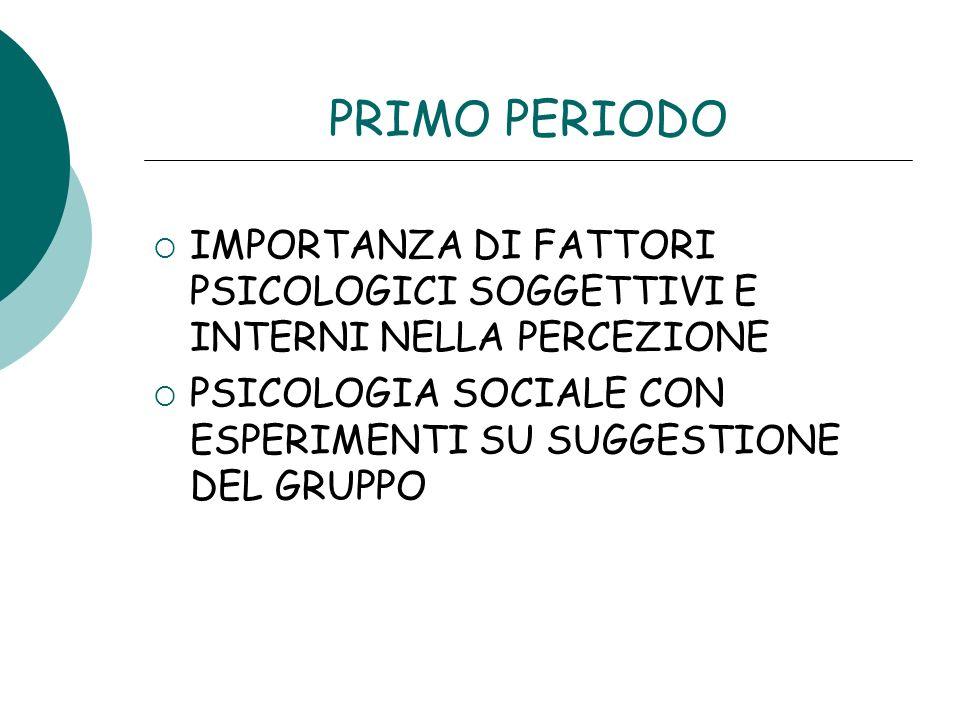 PRIMO PERIODOIMPORTANZA DI FATTORI PSICOLOGICI SOGGETTIVI E INTERNI NELLA PERCEZIONE.
