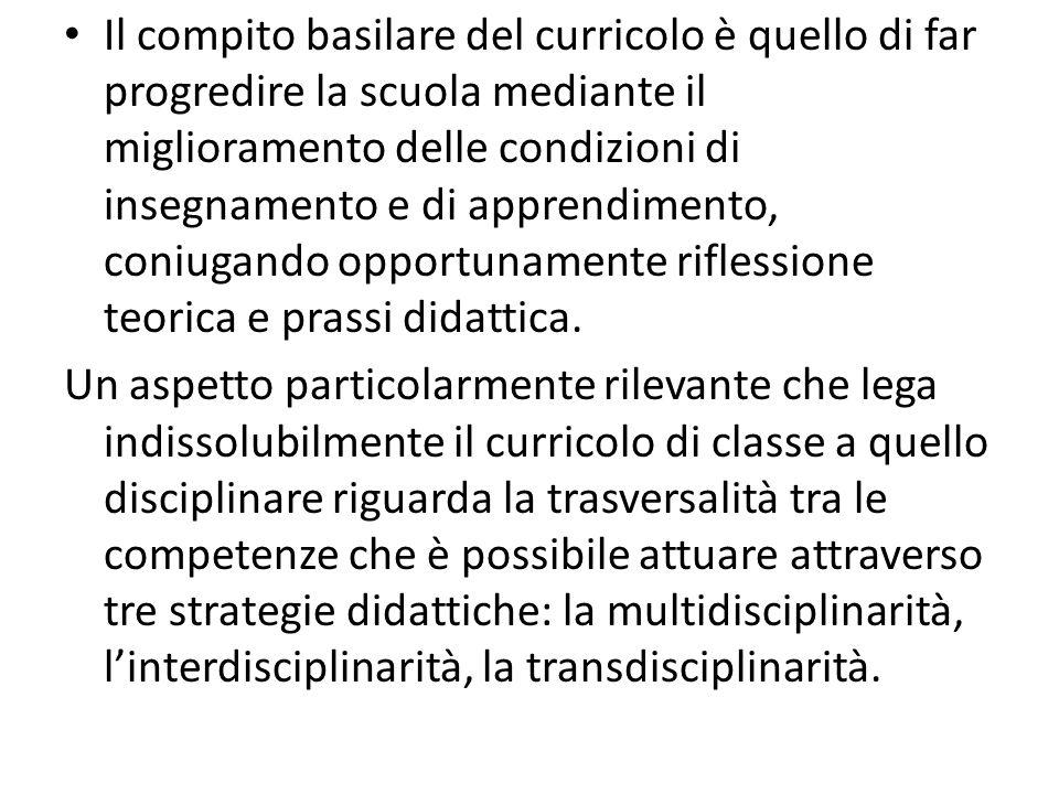 Il compito basilare del curricolo è quello di far progredire la scuola mediante il miglioramento delle condizioni di insegnamento e di apprendimento, coniugando opportunamente riflessione teorica e prassi didattica.
