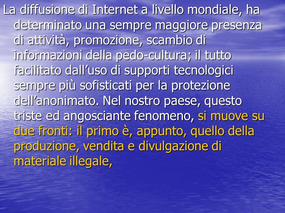 La diffusione di Internet a livello mondiale, ha determinato una sempre maggiore presenza di attività, promozione, scambio di informazioni della pedo-cultura; il tutto facilitato dall'uso di supporti tecnologici sempre più sofisticati per la protezione dell'anonimato.