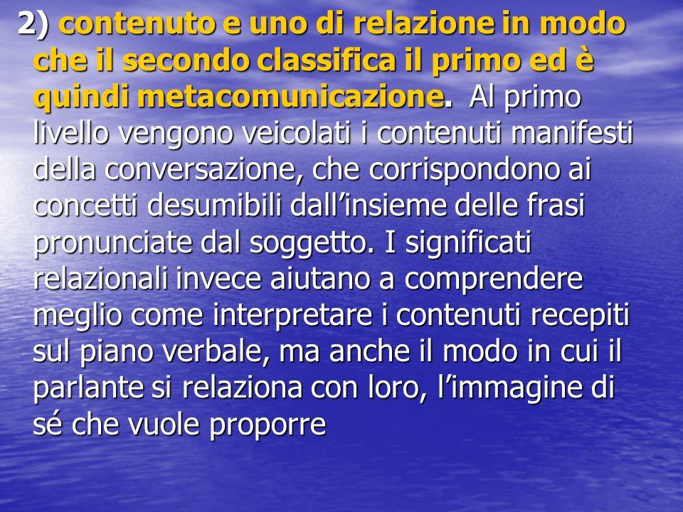 2) contenuto e uno di relazione in modo che il secondo classifica il primo ed è quindi metacomunicazione.