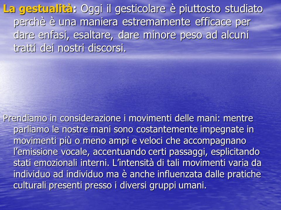 La gestualità: Oggi il gesticolare è piuttosto studiato perchè è una maniera estremamente efficace per dare enfasi, esaltare, dare minore peso ad alcuni tratti dei nostri discorsi.