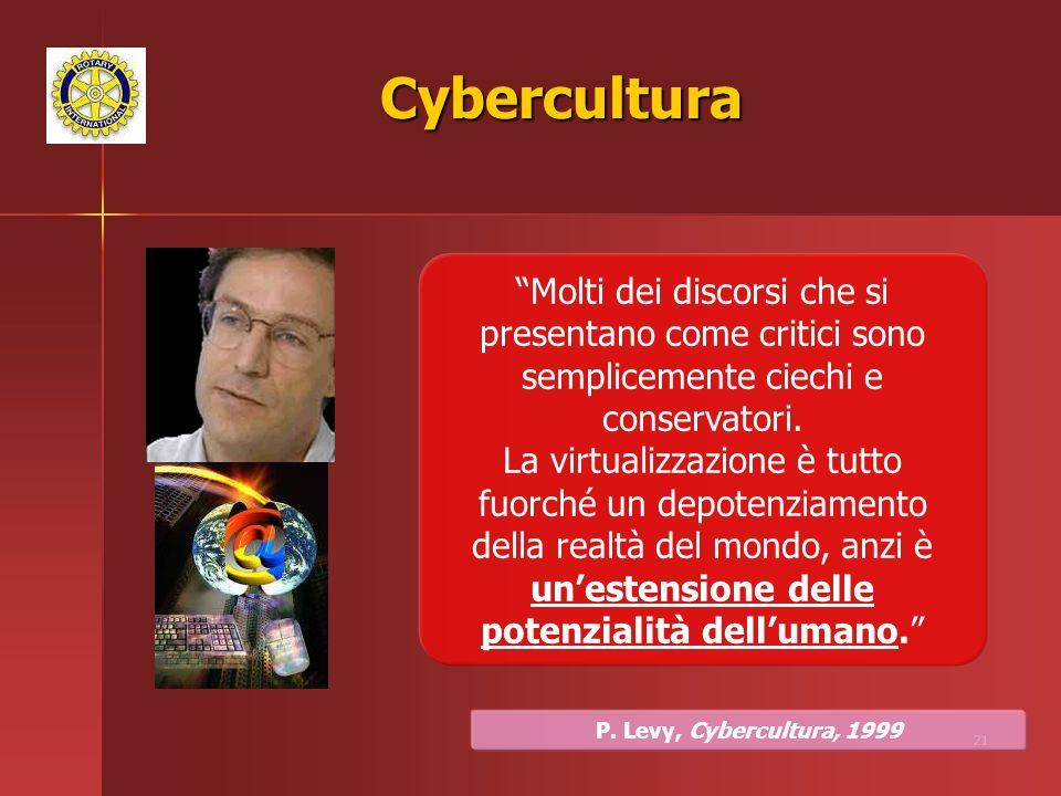 Cybercultura Molti dei discorsi che si presentano come critici sono semplicemente ciechi e conservatori.