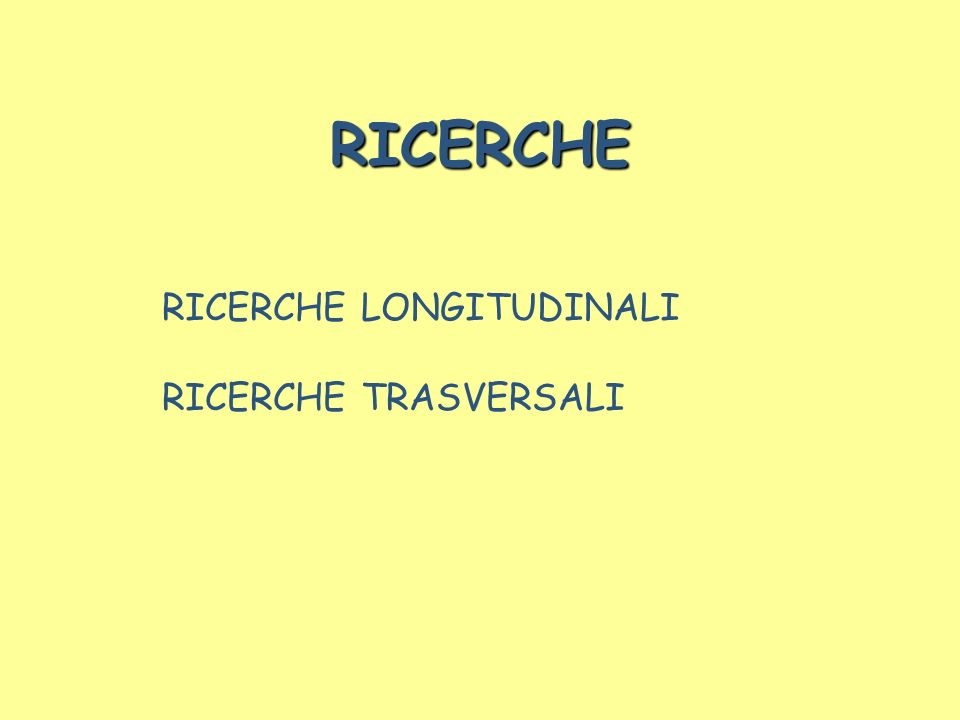 RICERCHE RICERCHE LONGITUDINALI RICERCHE TRASVERSALI