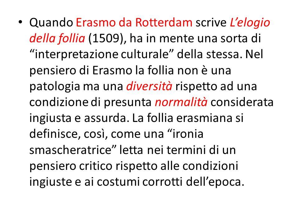 Quando Erasmo da Rotterdam scrive L'elogio della follia (1509), ha in mente una sorta di interpretazione culturale della stessa.