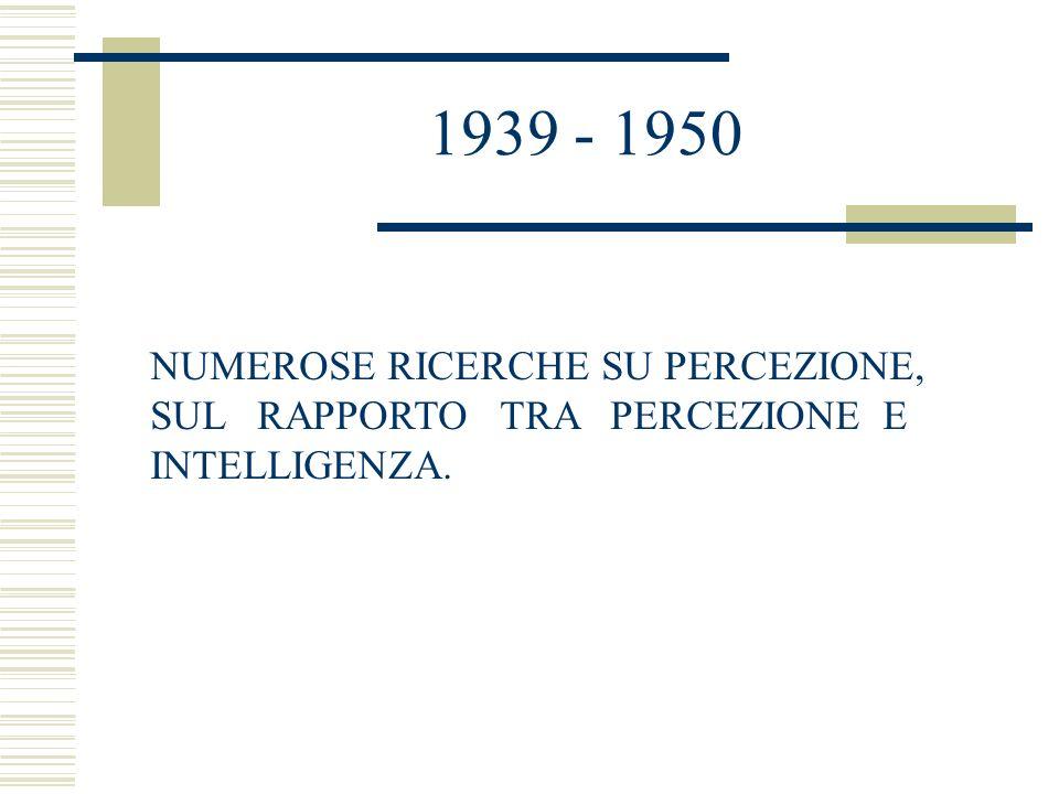1939 - 1950 NUMEROSE RICERCHE SU PERCEZIONE,