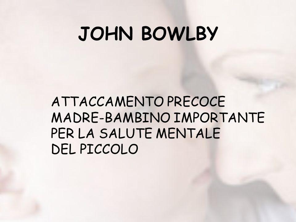 JOHN BOWLBY ATTACCAMENTO PRECOCE MADRE-BAMBINO IMPORTANTE