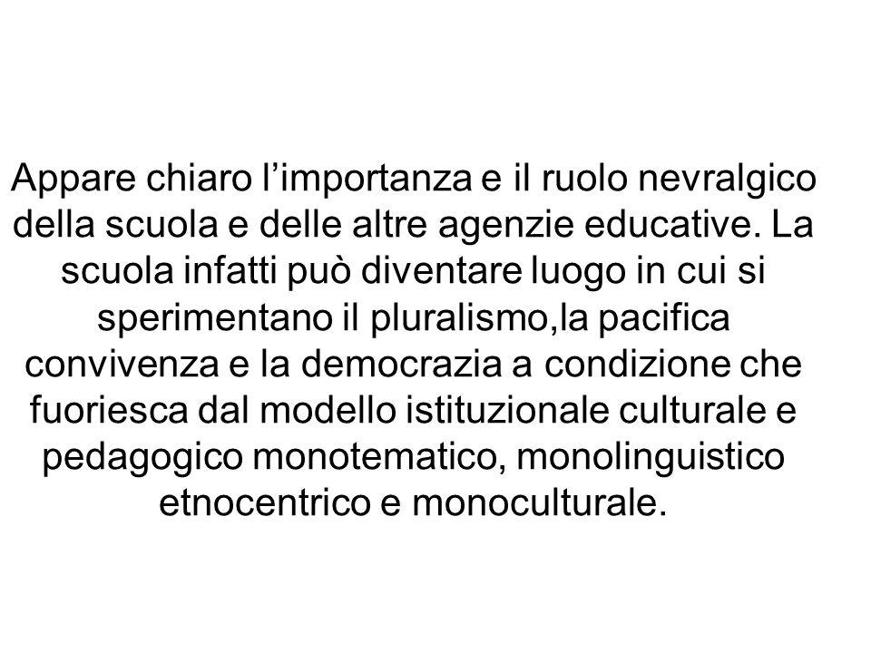 Appare chiaro l'importanza e il ruolo nevralgico della scuola e delle altre agenzie educative.