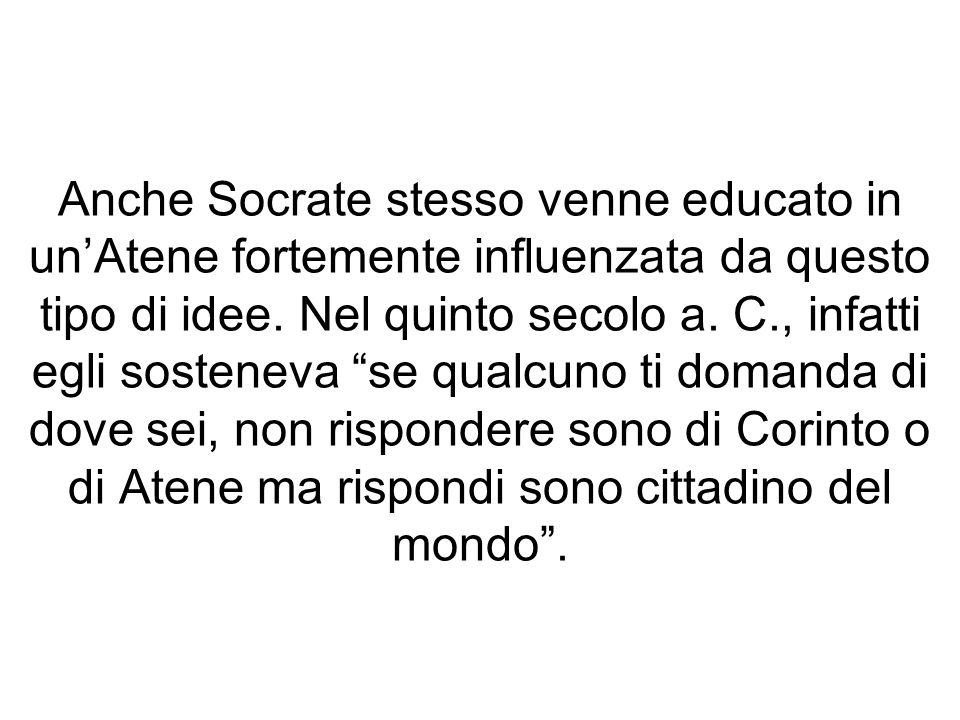 Anche Socrate stesso venne educato in un'Atene fortemente influenzata da questo tipo di idee.
