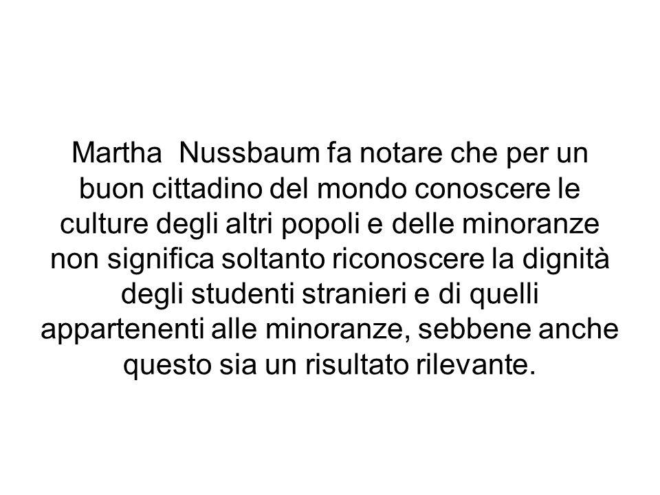 Martha Nussbaum fa notare che per un buon cittadino del mondo conoscere le culture degli altri popoli e delle minoranze non significa soltanto riconoscere la dignità degli studenti stranieri e di quelli appartenenti alle minoranze, sebbene anche questo sia un risultato rilevante.