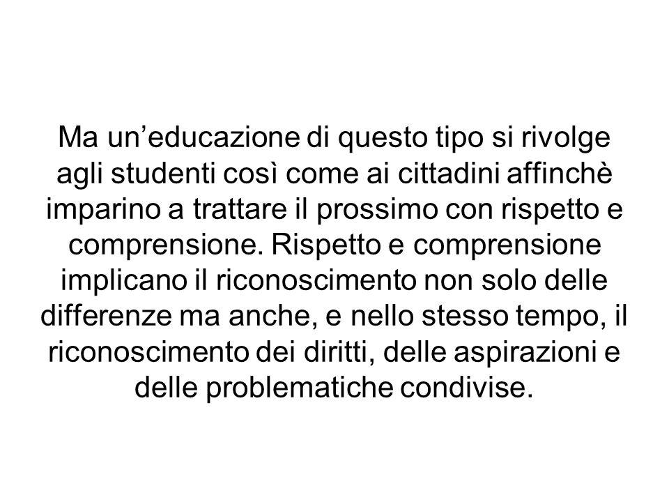 Ma un'educazione di questo tipo si rivolge agli studenti così come ai cittadini affinchè imparino a trattare il prossimo con rispetto e comprensione.