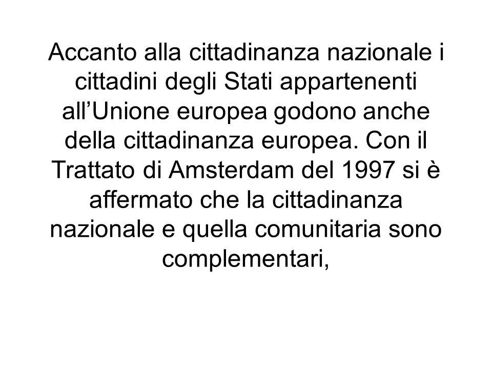 Accanto alla cittadinanza nazionale i cittadini degli Stati appartenenti all'Unione europea godono anche della cittadinanza europea.