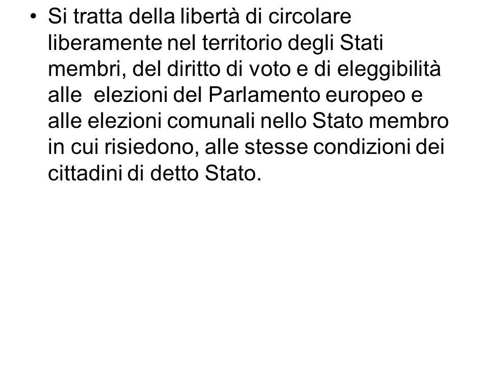Si tratta della libertà di circolare liberamente nel territorio degli Stati membri, del diritto di voto e di eleggibilità alle elezioni del Parlamento europeo e alle elezioni comunali nello Stato membro in cui risiedono, alle stesse condizioni dei cittadini di detto Stato.