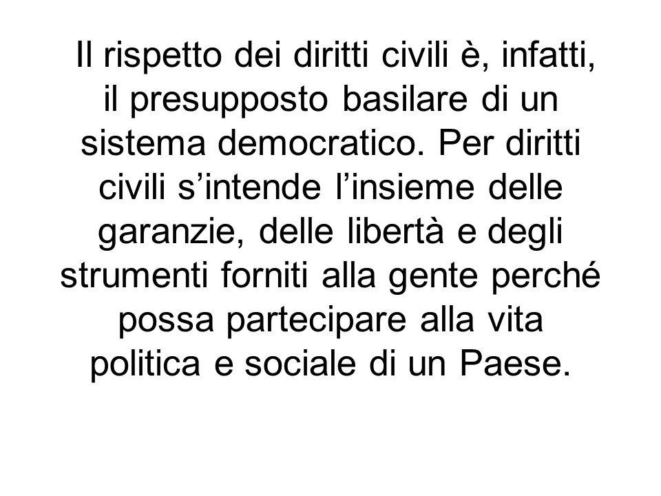 Il rispetto dei diritti civili è, infatti, il presupposto basilare di un sistema democratico.