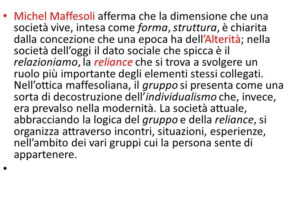 Michel Maffesoli afferma che la dimensione che una società vive, intesa come forma, struttura, è chiarita dalla concezione che una epoca ha dell'Alterità; nella società dell'oggi il dato sociale che spicca è il relazioniamo, la reliance che si trova a svolgere un ruolo più importante degli elementi stessi collegati.