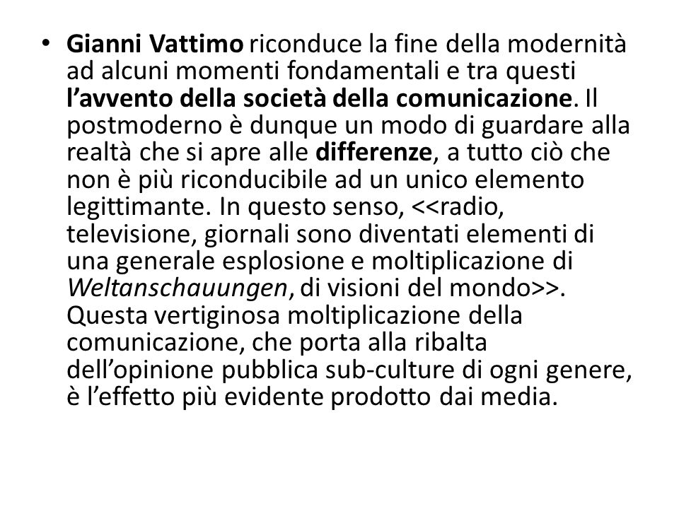 Gianni Vattimo riconduce la fine della modernità ad alcuni momenti fondamentali e tra questi l'avvento della società della comunicazione.