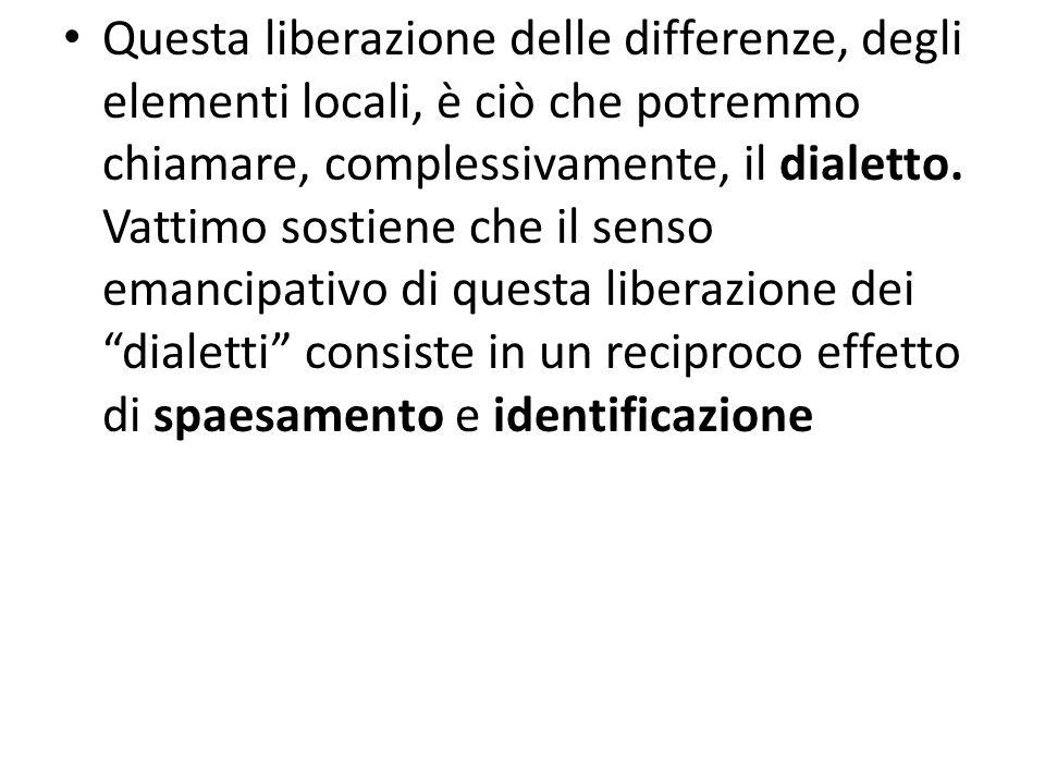 Questa liberazione delle differenze, degli elementi locali, è ciò che potremmo chiamare, complessivamente, il dialetto.