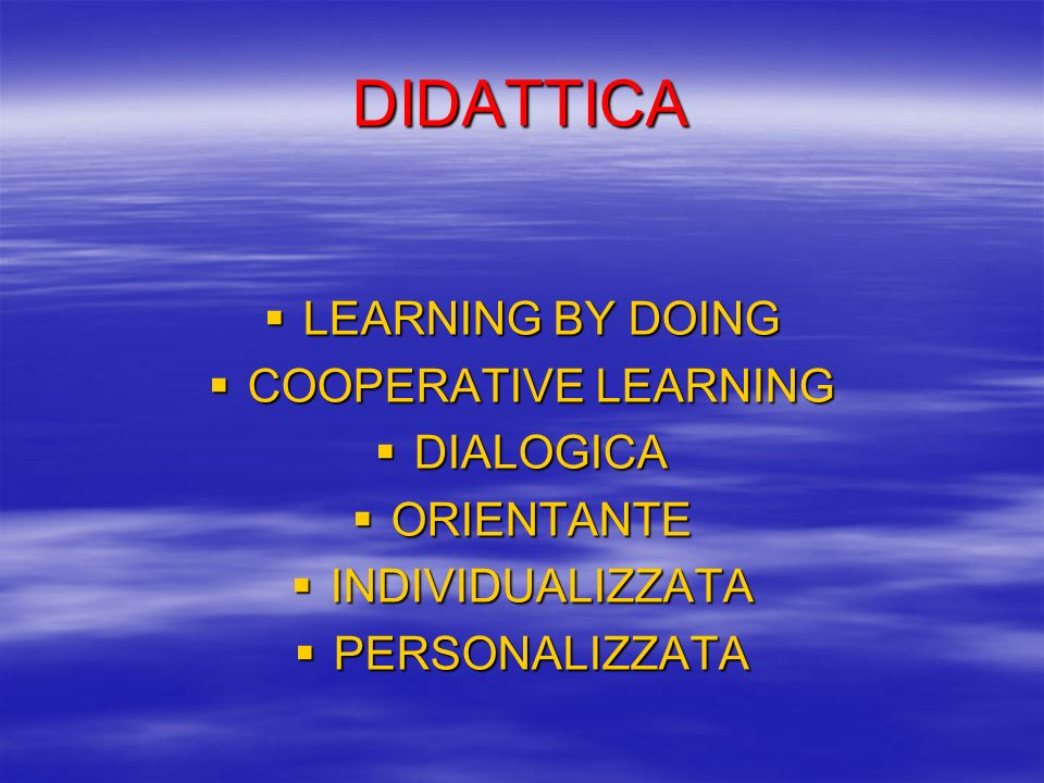 DIDATTICA LEARNING BY DOING COOPERATIVE LEARNING DIALOGICA ORIENTANTE