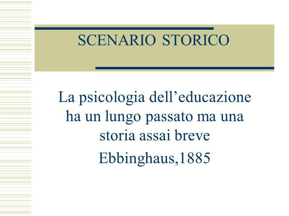 SCENARIO STORICO La psicologia dell'educazione ha un lungo passato ma una storia assai breve.